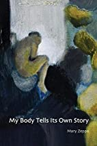 My Body Tells Its Own Story by Mary ZEPPA