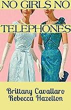 No Girls No Telephones by Brittany Cavallaro