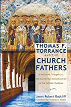 Thomas F. Torrance and the Church Fathers: A…