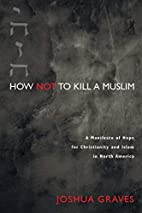 How Not to Kill a Muslim: A Manifesto of…
