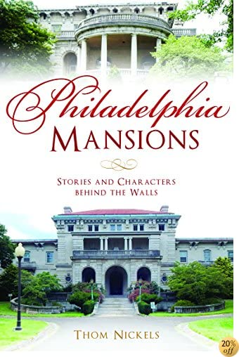 TPhiladelphia Mansions: Stories and Characters Behind the Walls (Landmarks)