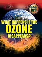 What Happens If the Ozone Disappears?…
