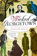Wicked Georgetown: Scoundrels, Sinners and…