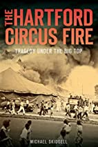 Hartford Circus Fire:: Tragedy Under the Big…