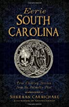 Eerie South Carolina: True Chilling Stories…