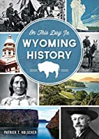 On This Day in Wyoming History by Patrick T.…