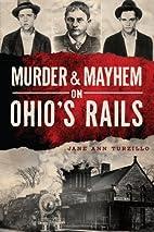 Murder & Mayhem on Ohio's Rails by Jane Ann…