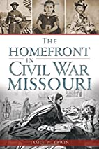 The Homefront in Civil War Missouri (Civil…