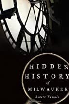 Hidden history of Milwaukee by Robert…
