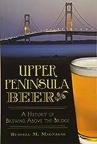 Upper Peninsula Beer:: A History of Brewing…