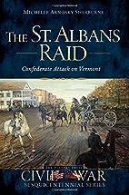 The St. Albans Raid : Confederate Attack on…