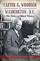 Carter G. Woodson in Washington, D.C.: The…