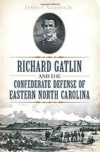 Richard Gatlin and the Confederate Defense…