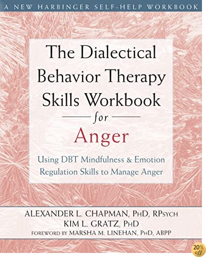 TThe Dialectical Behavior Therapy Skills Workbook for Anger: Using DBT Mindfulness and Emotion Regulation Skills to Manage Anger (New Harbinger Self-help Workbooks)