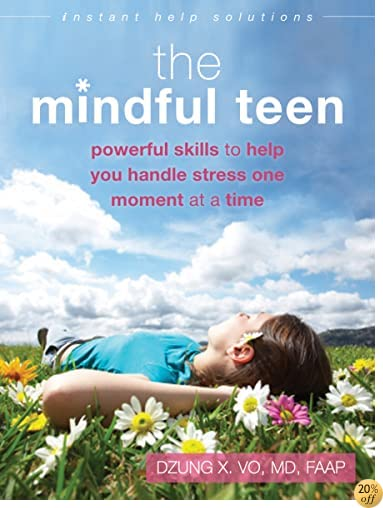 TThe Mindful Teen: Powerful Skills to Help You Handle Stress One Moment at a Time (The Instant Help Solutions Series)