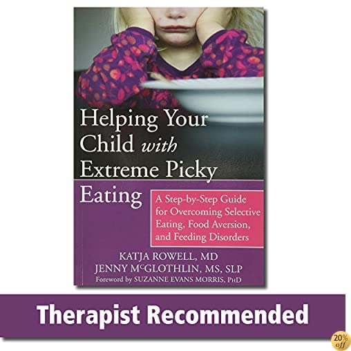 THelping Your Child with Extreme Picky Eating: A Step-by-Step Guide for Overcoming Selective Eating, Food Aversion, and Feeding Disorders
