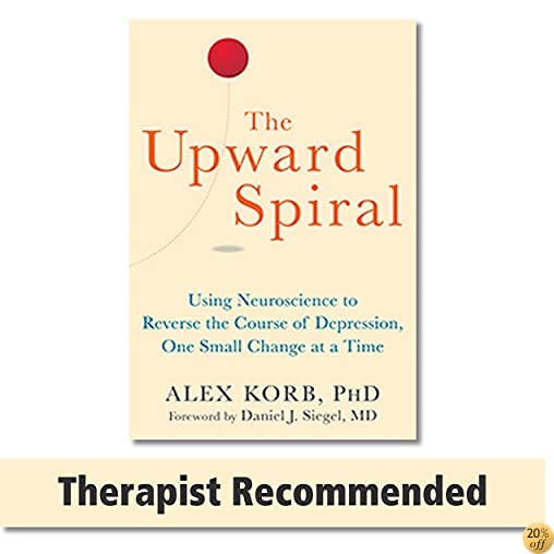TThe Upward Spiral: Using Neuroscience to Reverse the Course of Depression, One Small Change at a Time