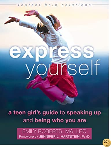 TExpress Yourself: A Teen GirlÂ's Guide to Speaking Up and Being Who You Are (The Instant Help Solutions Series)