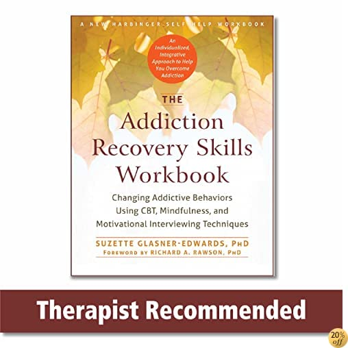 TThe Addiction Recovery Skills Workbook: Changing Addictive Behaviors Using CBT, Mindfulness, and Motivational Interviewing Techniques (New Harbinger Self-help Workbooks)