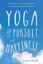 Yoga and the Pursuit of Happiness: A Guide…