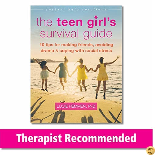 TThe Teen Girl's Survival Guide: Ten Tips for Making Friends, Avoiding Drama, and Coping with Social Stress (The Instant Help Solutions Series)