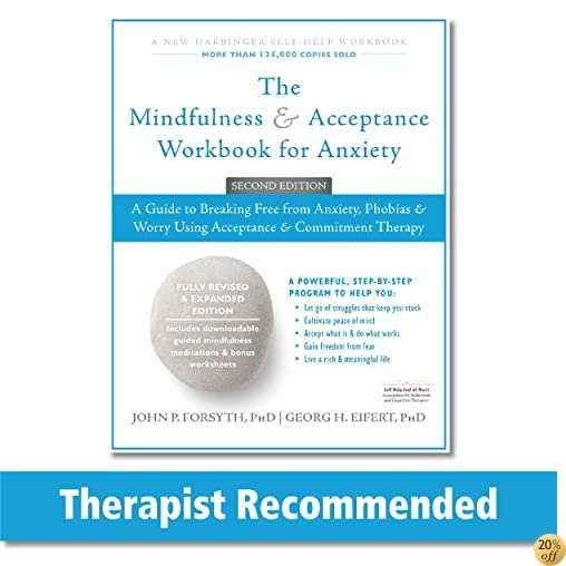 TThe Mindfulness and Acceptance Workbook for Anxiety: A Guide to Breaking Free from Anxiety, Phobias, and Worry Using Acceptance and Commitment Therapy