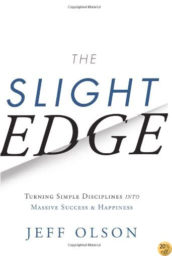 TThe Slight Edge: Turning Simple Disciplines into Massive Success and Happiness