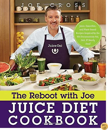 TThe Reboot with Joe Juice Diet Cookbook: Juice, Smoothie, and Plant-based Recipes Inspired by the Hit Documentary Fat, Sick, and Nearly Dead