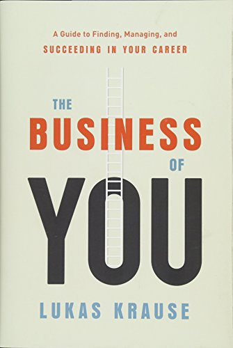 the-business-of-you-a-guide-to-finding-managing-and-succeeding-in-your-career