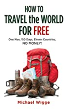 How to Travel the World for Free: One Man,…