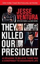 They Killed Our President: 63 Reasons to…