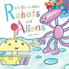 It's Fun to Draw Robots and Aliens by Mark…