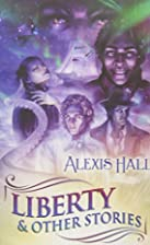 Liberty & Other Stories by Alexis Hall