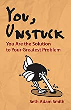 You, Unstuck: You Are the Solution to Your…