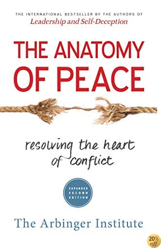 TThe Anatomy of Peace: Resolving the Heart of Conflict