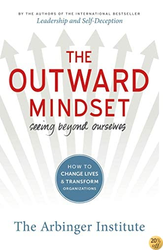 TThe Outward Mindset: Seeing Beyond Ourselves