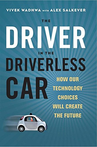 the-driver-in-the-driverless-car-how-our-technology-choices-will-create-the-future