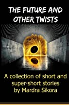 The Future and Other Twists: A collection of…