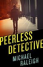 Peerless Detective by Michael Raleigh