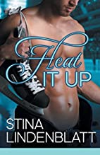Heat it Up: Off the Ice - Book One by Stina…