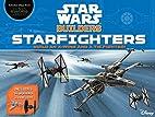 Star Wars Builders: Starfighters by Adam…