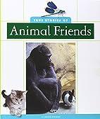 True Stories of Animal Friends (True Animal…