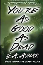 You're As Good As Dead: Book 2 of the Dead…