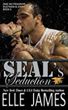 SEAL's Seduction (Take No Prisoners Book 6)…