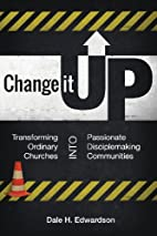 Change It Up: Transforming Ordinary Churches…