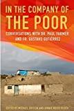 Paul Farmer: In the Company of the Poor: Conversations with Dr. Paul Farmer and Fr. Gustavo Gutierrez