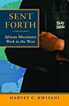 Sent forth : African missionary work in the…
