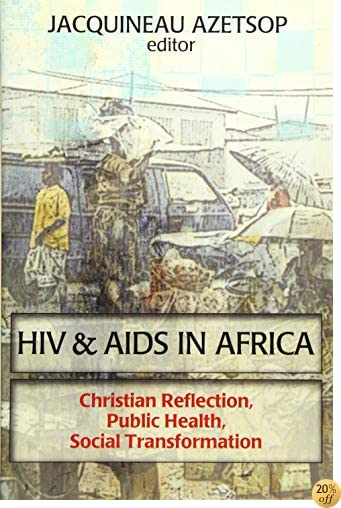 THIV and AIDS in Africa: Christian Reflection, Public Health, Social Transformation