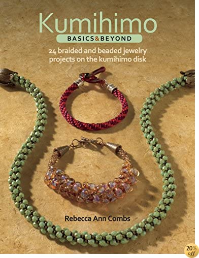 TKumihimo Basics and Beyond: 24 Braided and Beaded Jewelry Projects on the Kumihimo Disk