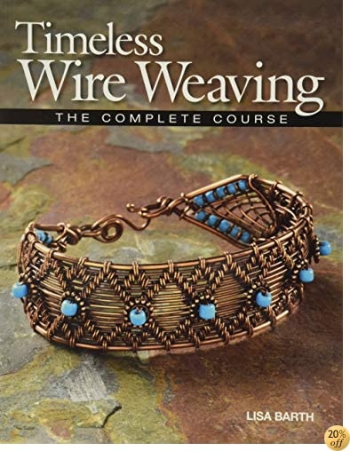 TTimeless Wire Weaving: The Complete Course